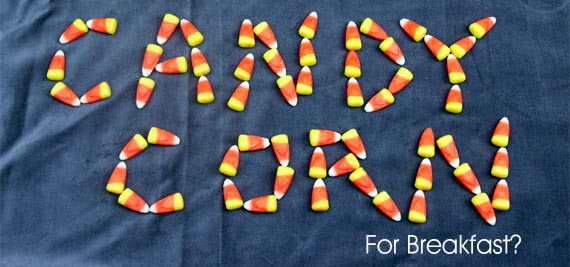 Candy Corn For Breakfast?
